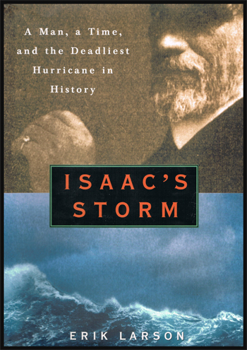 Isaac's Storm. A Man, a Time and the Deadliest Hurricane in History